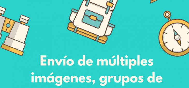 Envío de múltiples imágenes, grupos de unión automática… ¡y mucho más!